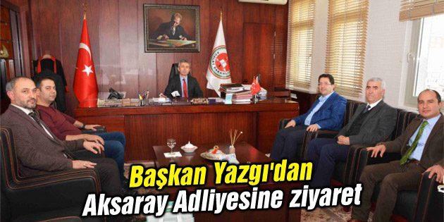 Başkan Yazgı'dan Aksaray Adalet Sarayı'na ziyaret