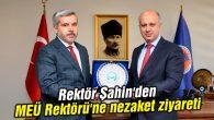 Rektör Şahin'den MEÜ Rektörü'ne nezaket ziyareti