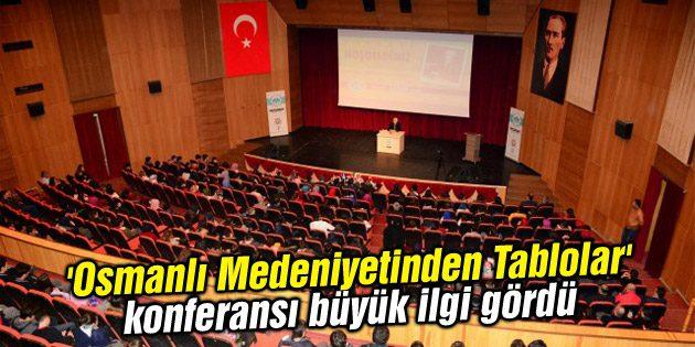 'Osmanlı Medeniyetinden Tablolar' konferansı büyük ilgi gördü