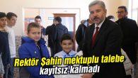 Rektör Şahin mektuplu talebe kayıtsız kalmadı