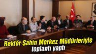 Rektör Şahin Merkez Müdürleri ile toplantı yaptı