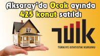 Aksaray'da, 2017 Ocak ayında 425 konut satıldı