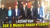 ASİAD'dan SGK İl Müdürü Akgün'e ziyaret