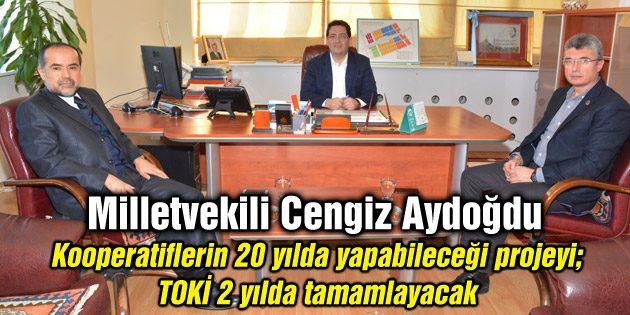 Milletvekili Cengiz Aydoğdu'ndan Sanayi Projesi açıklaması