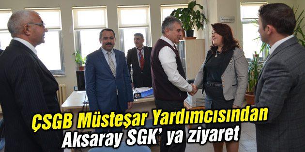 ÇSGB Müsteşar Yardımcısından Aksaray SGK'ya ziyaret