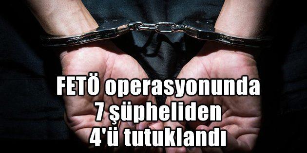 FETÖ operasyonunda 7 şüpheliden 4'ü tutuklandı
