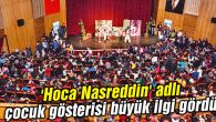 'Hoca Nasreddin' adlı çocuk gösterisi büyük ilgi gördü