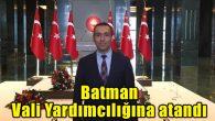 Hemşehrimiz Mekan Çeviren Batman Vali Yardımcısı oldu