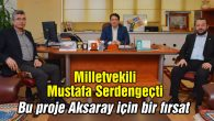 Milletvekili Mustafa Serdengeçti, Sanayi Projesini değerlendirdi