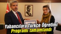 Yabancılara Türkçe Öğretimi Programı tamamlandı