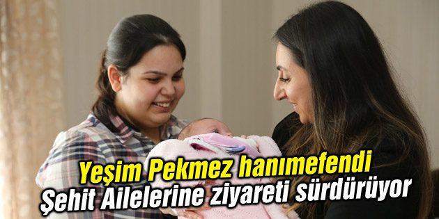Yeşim Pekmez hanımefendi Şehit Ailelerine ziyareti sürdürüyor