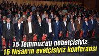 15 Temmuz'un nöbetçisiyiz 16 Nisan'ın evetçisiyiz konferansı düzenlendi