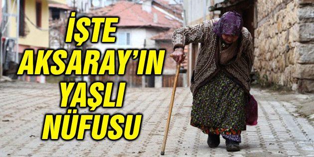 Aksaray'ın yaşlı nüfusu açıklandı