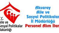 Aksaray Aile ve Sosyal Politikalar İl Müdürlüğü Kamu Personeli alacak