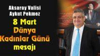 """Vali Aykut Pekmez'in """"8 Mart Dünya Kadınlar Günü"""" mesajı"""