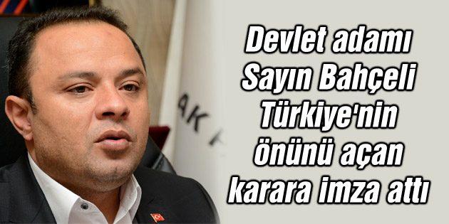 Devlet adamı sayın Bahçeli Türkiye'nin önünü açan karara imza attı