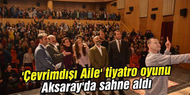 'Çevrimdışı Aile' tiyatro oyunu Aksaray'da sahne aldı