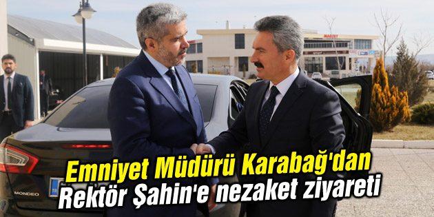 Emniyet Müdürü Karabağ'dan Rektör Şahin'e nezaket ziyareti