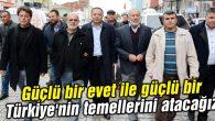 Güçlü bir evet ile güçlü bir Türkiye'nin temellerini atacağız
