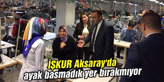 İŞKUR Aksaray'da ayak basmadık yer bırakmıyor