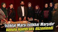 'İstiklal Marşı İstikbal Marşıdır' konulu konferans düzenlendi