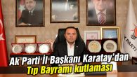 Ak Parti İl Başkanı Karatay'dan Tıp Bayramı kutlaması