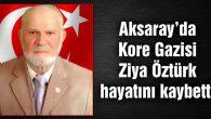 Aksaray'da vefat eden Kore Gazisi toprağa verildi