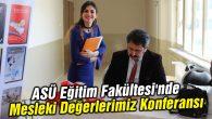 ASÜ Eğitim Fakültesi'nde Mesleki Değerlerimiz Konferansı