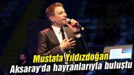 Mustafa Yıldızdoğan Aksaray'da hayranlarıyla buluştu