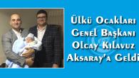 Ülkü Ocakları Genel Başkanı Olcay Kılavuz Aksaray'a geldi