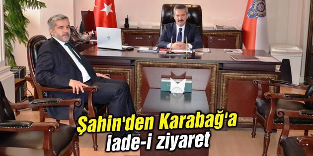 Şahin'den Karabağ'a iade-i ziyaret