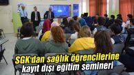 SGK'dan sağlık öğrencilerine kayıt dışı eğitim semineri