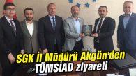 SGK İl Müdürü Akgün'den TÜMSİAD ziyareti