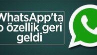 WhatsApp'ta o özellik geri geldi