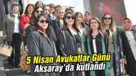 Aksaray'da 5 Nisan Avukatlar Günü kutlandı