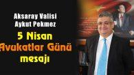 Vali Pekmez'den 5 Nisan Avukatlar Günü mesajı