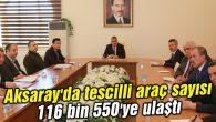 Aksaray'da tescilli araç sayısı 116 bin 550'ye ulaştı