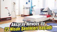 Aksaray Newjoy'da 23 Nisan Şenlikleri başladı