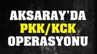 Aksaray'da PKK/KCK operasyonu