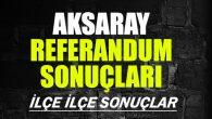 Aksaray 2017 Referandum sonuçları