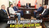 ASİAD, Emniyet Müdürü Karabağı ziyaret etti