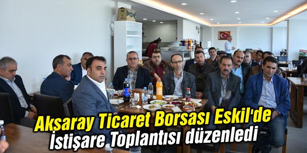 Aksaray Ticaret Borsası Eskil'de İstişare Toplantısı düzenledi