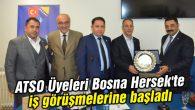 ATSO Üyeleri Bosna Hersek'te iş görüşmelerine başladı