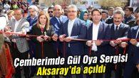 Çemberimde Gül Oya Sergisi Aksaray'da açıldı