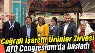 Coğrafi İşaretli Ürünler Zirvesi ATO Congresium'da başladı