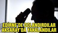Edirne'de dolandırdılar, Aksaray'da yakalandılar