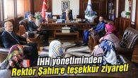 İHH yönetiminden Rektör Şahin'e teşekkür ziyareti