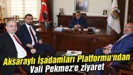 Aksaraylı İşadamları Platformu'ndan Vali Pekmez'e ziyaret