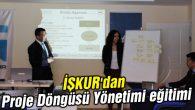 İŞKUR'dan Proje Döngüsü Yönetimi eğitimi