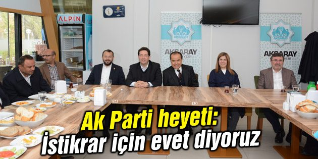 Ak Parti heyeti: İstikrar için evet diyoruz